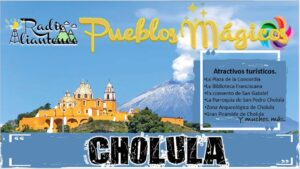 Pueblo Mágico: Cholula 2021-2022