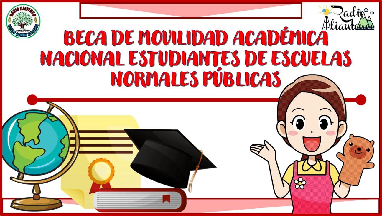 Beca de Movilidad Académica Nacional Estudiantes de Escuelas Normales Públicas