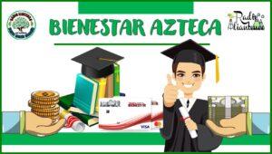Bienestar Azteca 2021-2022: fecha LÍMITE y como REGISTRARTE